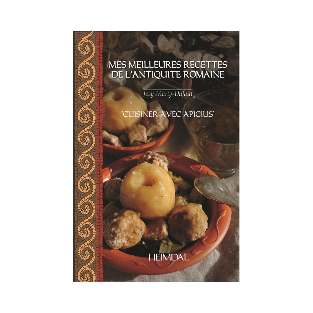 "MY BEST RECIPES OF ROMAN ANTIQUITY - ""COOK WITH APICIUS"""