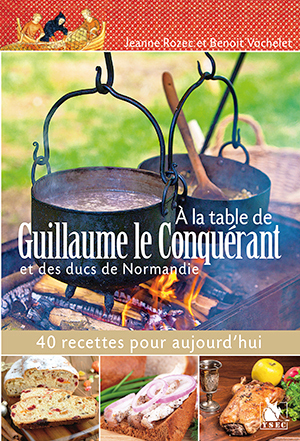 AT THE TABLE OF GUILLAUME THE CONQUERANT AND THE DUCS OF NORMANDY